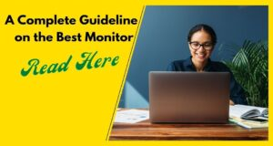 A Complete Guideline on the Best Monitor